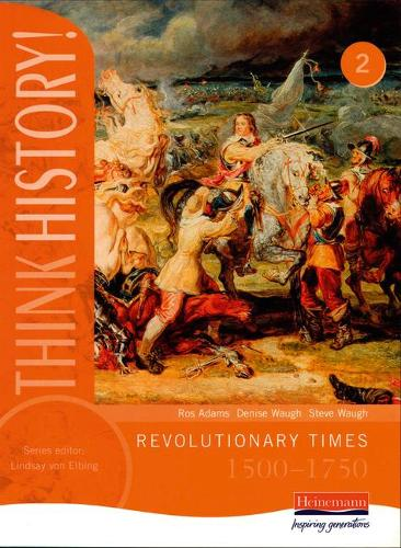 Think History: Revolutionary Times 1500-1750 Core Pupil Book 2 - Think History (Paperback)