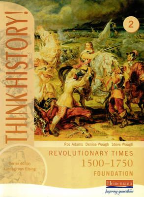 Think History: Revolutionary Times 1500-1750 Foundation Pupil Book 2 - Think History (Paperback)