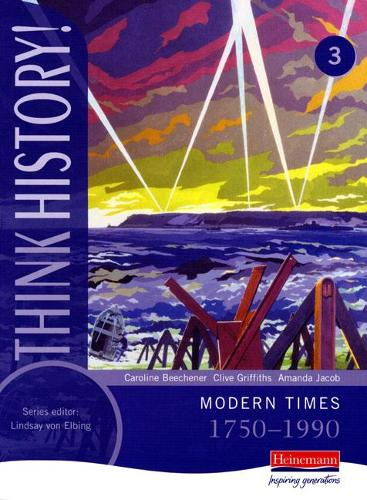 Think History: Modern Times 1750-1990 Core Pupil Book 3 - Think History (Paperback)