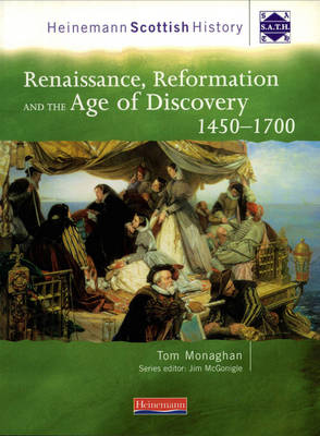 Heinemann Scottish History: Renaissance, Reformation & the Age of Discovery 1450-1700 - Heinemann Scottish History (Paperback)
