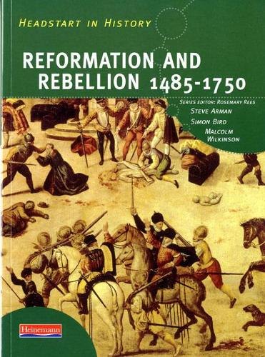 Headstart In History: Reformation & Rebellion 1485-1750 - Headstart in History (Paperback)