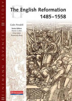 Heinemann Advanced History: The English Reformation 1485-1558 - Heinemann Advanced History (Paperback)