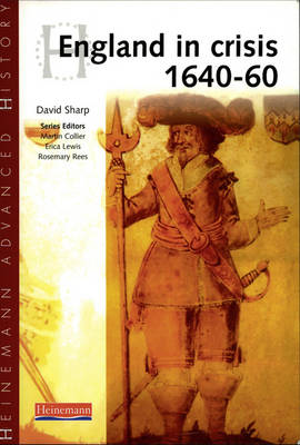 Heinemann Advanced History: England in Crisis 1640-60 - Heinemann Advanced History (Paperback)