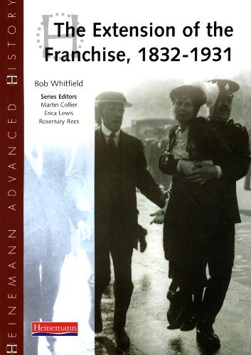 Heinemann Advanced History: The Extension of the Franchise: 1832-1931 - Heinemann Advanced History (Paperback)