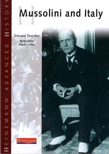 Heinemann Advanced History: Mussolini & Italy - Heinemann Advanced History (Paperback)