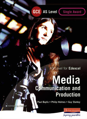 AS GCE Media: Communication and Production Student Book (Edexcel) - AS and A2 Level GCE in Media: Communication and Production (Paperback)