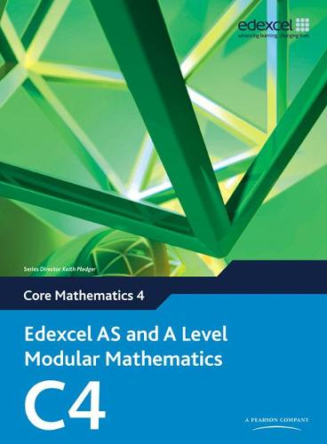 Edexcel AS and A Level Modular Mathematics Core Mathematics 4 C4 - Edexcel GCE Modular Maths