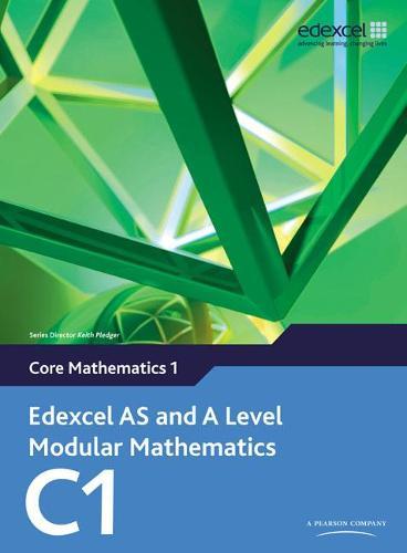 Edexcel AS and A Level Modular Mathematics Core Mathematics 1 C1 - Edexcel GCE Modular Maths