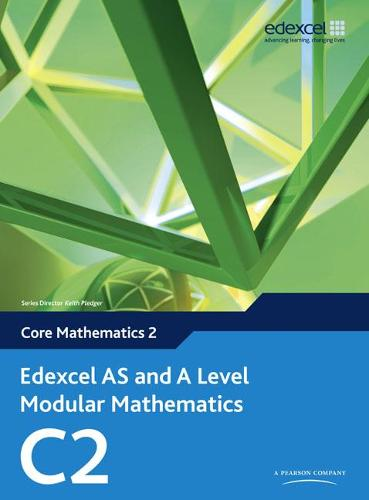 Edexcel AS and A Level Modular Mathematics Core Mathematics 2 C2 - Edexcel GCE Modular Maths