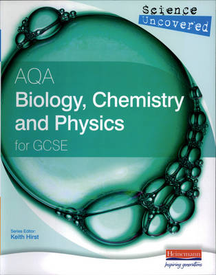 Science Uncovered: AQA Biology, Chemistry and Physics (Units 3) for GCSE Student Book - Science Uncovered AQA for GCSE (Paperback)