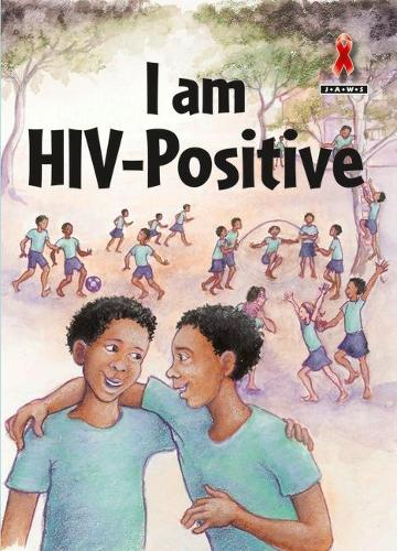 I am HIV Positive - Junior African Writers: HIV/AIDS Readers (Paperback)