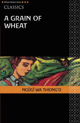 AWS Classics A Grain of Wheat - Heinemann African Writers Series: Classics (Paperback)