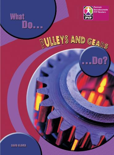 PYP L8 What do Pulleys and Gears do 6PK - Pearson Baccalaureate PrimaryYears Programme