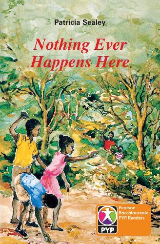 PYP L6 Nothing ever happens here 6PK - Pearson Baccalaureate PrimaryYears Programme