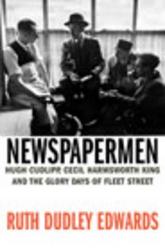 Newspapermen: Hugh Cudlipp, Cecil Harmsworth King, and the Glory Days of Fleet Street (Hardback)