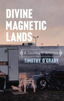 Divine Magnetic Lands: A Journey in America (Hardback)