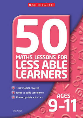 50 Maths Lessons for Less Able Learners Ages 9-11 - 50 Maths Lessons for Less Able Learners (Paperback)