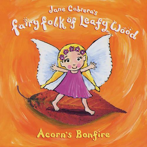 Acorn's Bonfire - Fairy Folk of Leafy Wood S. (Hardback)