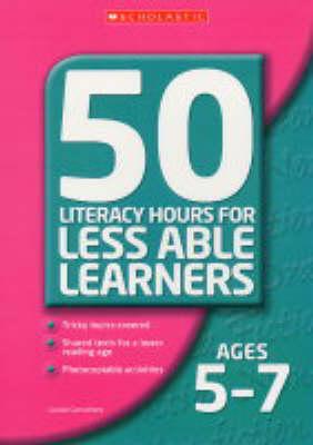 50 Literacy Lessons for Less Able Learners Ages 5-7: Ages 5-7 - 50 Literacy Lessons for Less Able Learners S. (Paperback)
