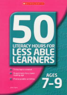 Literacy Lessons for Less Ages 7-9: Ages 7-9: 50 Literacy Hours for Less Able Learners - 50 Literacy Lessons for Less Able Learners S. (Paperback)