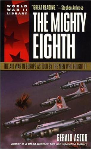 The Mighty Eighth: The Air War in Europe as Told by the Men Who Fought it (Paperback)