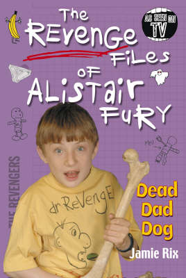 The Revenge Files of Alistair Fury: Dead Dad Dog - Alistair Fury (Paperback)