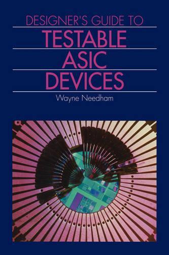 Designer's Guide to Testable Asic Devices (Hardback)