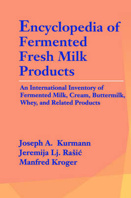 Encyclopedia of Fermented Fresh Milk Products: An International Inventory of Fermented Milk, Cream, Buttermilk, Whey, and Related Products (Hardback)