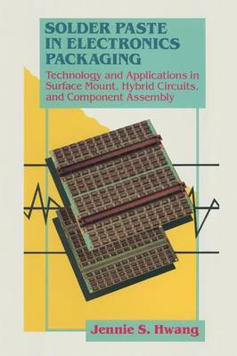 Solder Paste in Electronics Packaging: Technology and Applications in Surface Mount, Hybrid Circuits, and Component Assembly (Paperback)