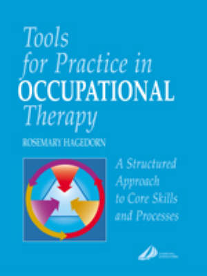 Tools for Practice in Occupational Therapy: A Structured Approach to Core Skills and Processes (Paperback)
