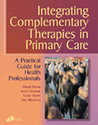 Integrating Complementary Therapies in Primary Care: A Practical Guide for Health Professionals (Paperback)