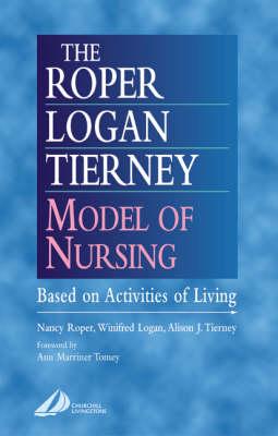 The Roper-Logan-Tierney Model of Nursing: Based on Activities of Living (Paperback)