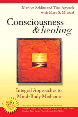 Consciousness and Healing: Integral Approaches to Mind-Body  Medicine (Paperback)