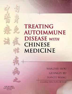 Treating Autoimmune Disease with Chinese Medicine (Hardback)