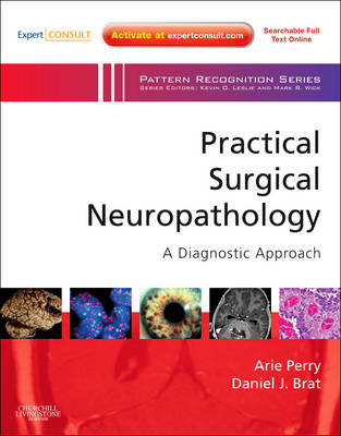 Practical Surgical Neuropathology: A Diagnostic Approach: A Volume in the Pattern Recognition Series, Expert Consult: Online and Print - Pattern Recognition (Hardback)