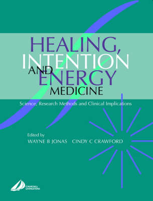 Healing, Intention and Energy Medicine: Science, Research Methods and Clinical Implications (Paperback)