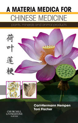A Materia Medica for Chinese Medicine: Plants, Minerals and Animal Products (Paperback)