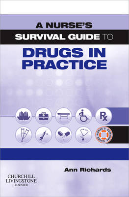 A Nurse's Survival Guide to Drugs in Practice - A Nurse's Survival Guide (Paperback)