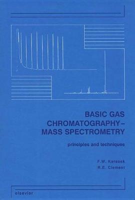 Basic Gas Chromatography-Mass Spectrometry: Principles and Techniques (Hardback)
