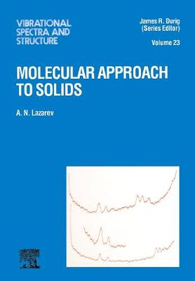 Molecular Approach to Solids: Volume 23 - Vibrational Spectra and Structure (Hardback)