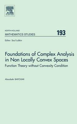 Foundations of Complex Analysis in Non Locally Convex Spaces: Volume 193: Function Theory without Convexity Condition - North-Holland Mathematics Studies (Hardback)
