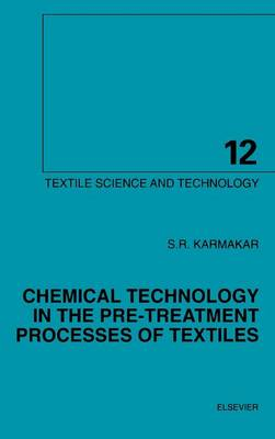 Chemical Technology in the Pre-Treatment Processes of Textiles: Volume 12 - Textile Science & Technology (Hardback)