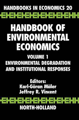 Handbook of Environmental Economics: Volume 1: Environmental Degradation and Institutional Responses - Handbook of Environmental Economics (Hardback)