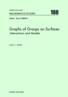 Graphs of Groups on Surfaces: Volume 188: Interactions and Models - North-Holland Mathematics Studies (Hardback)