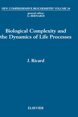 Biological Complexity and the Dynamics of Life Processes: Volume 34 - New Comprehensive Biochemistry (Hardback)