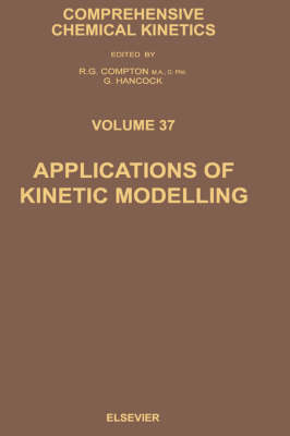 Applications of Kinetic Modelling: Volume 37 - Comprehensive Chemical Kinetics (Hardback)