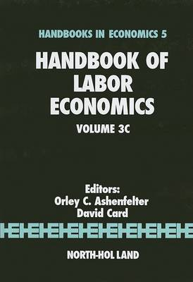 Handbook of Labor Economics: Volume 3C - Handbook of Labor Economics (Hardback)