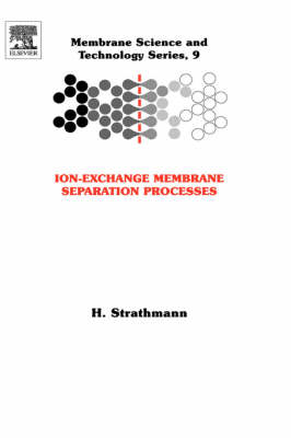 Ion-Exchange Membrane Separation Processes: Volume 9 - Membrane Science and Technology (Hardback)