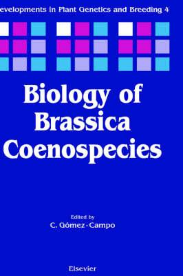 Biology of Brassica Coenospecies: Volume 4 - Developments in Plant Genetics & Breeding (Hardback)