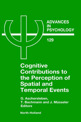 Cognitive Contributions to the Perception of Spatial and Temporal Events: Volume 129 - Advances in Psychology (Hardback)